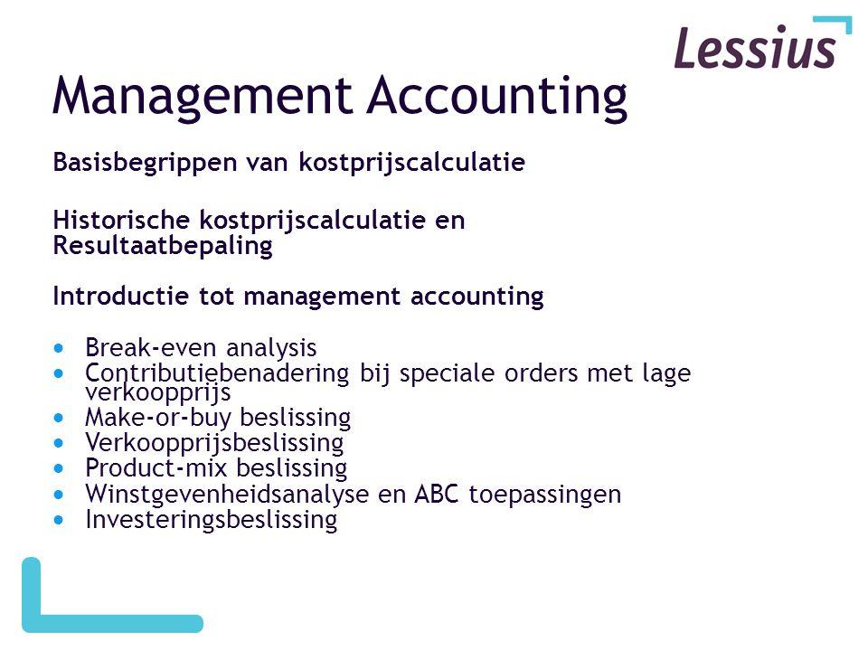 Management Accounting Basisbegrippen van kostprijscalculatie Historische kostprijscalculatie en Resultaatbepaling Introductie tot management accountin