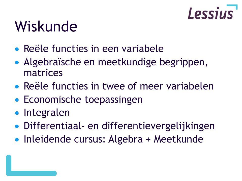 Wiskunde  Reële functies in een variabele  Algebraïsche en meetkundige begrippen, matrices  Reële functies in twee of meer variabelen  Economische