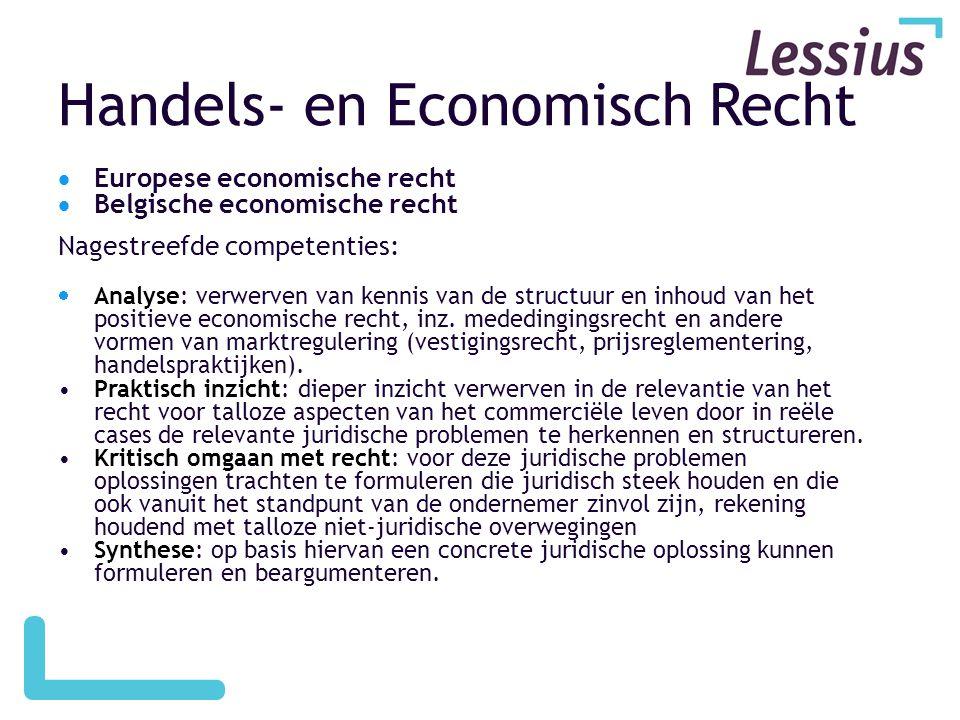 Handels- en Economisch Recht  Europese economische recht  Belgische economische recht Nagestreefde competenties:  Analyse: verwerven van kennis van