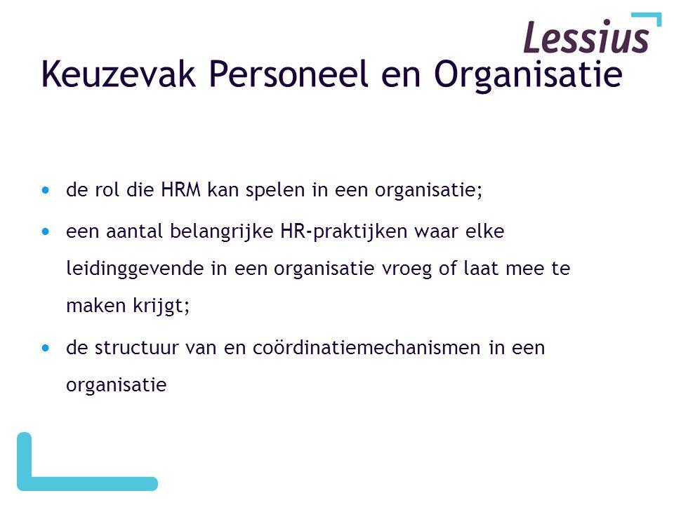 Keuzevak Personeel en Organisatie  de rol die HRM kan spelen in een organisatie;  een aantal belangrijke HR-praktijken waar elke leidinggevende in e