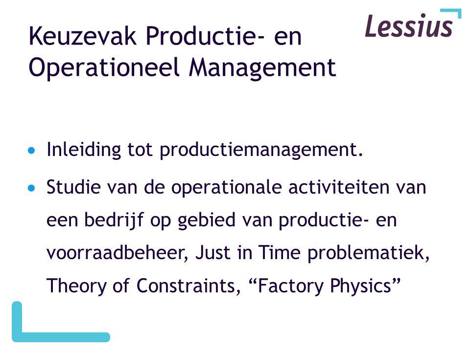 Keuzevak Productie- en Operationeel Management  Inleiding tot productiemanagement.  Studie van de operationale activiteiten van een bedrijf op gebie