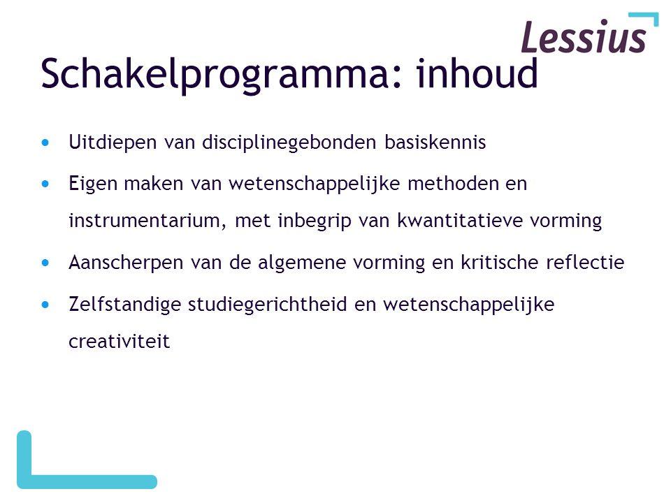 Schakelprogramma: inhoud  Uitdiepen van disciplinegebonden basiskennis  Eigen maken van wetenschappelijke methoden en instrumentarium, met inbegrip