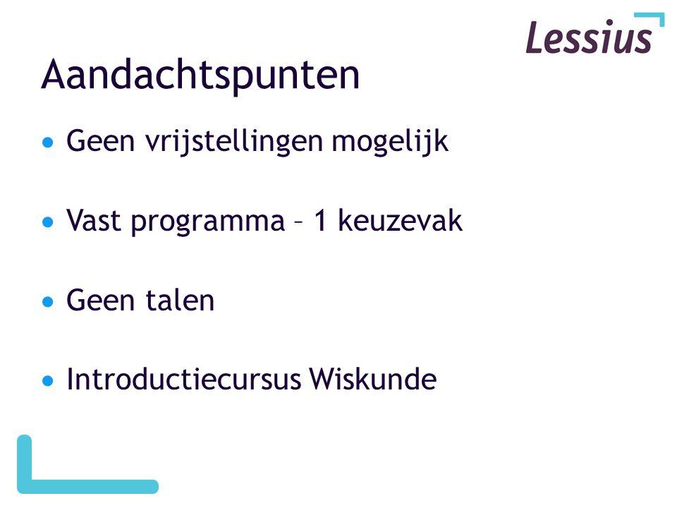Aandachtspunten  Geen vrijstellingen mogelijk  Vast programma – 1 keuzevak  Geen talen  Introductiecursus Wiskunde