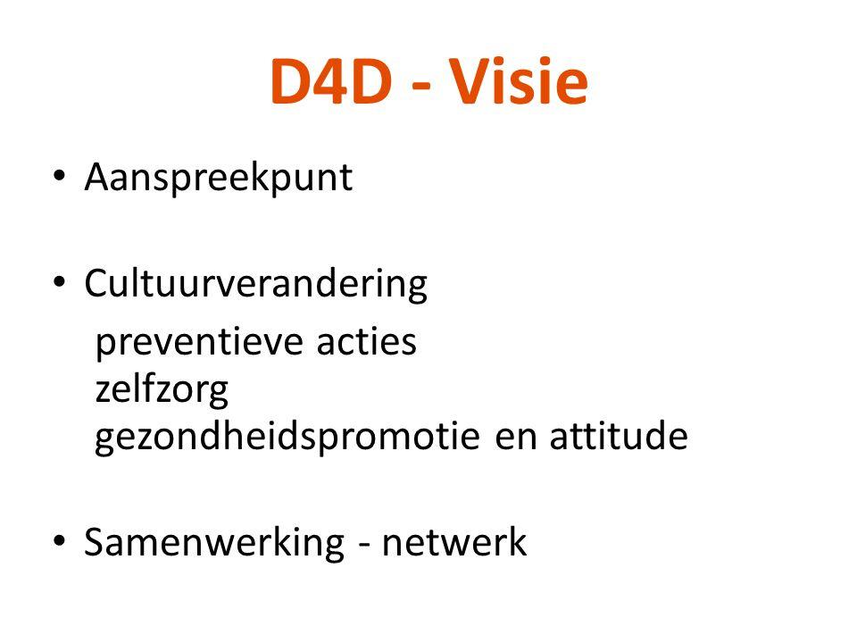 D4D - Visie • Aanspreekpunt • Cultuurverandering preventieve acties zelfzorg gezondheidspromotie en attitude • Samenwerking - netwerk