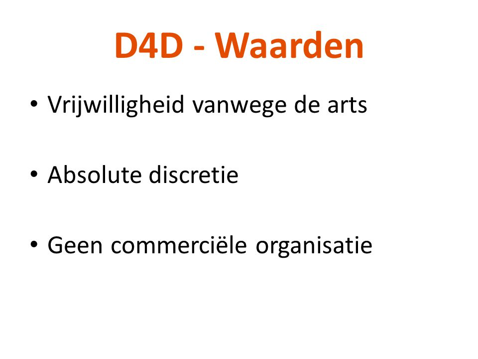 D4D - Waarden • Vrijwilligheid vanwege de arts • Absolute discretie • Geen commerciële organisatie
