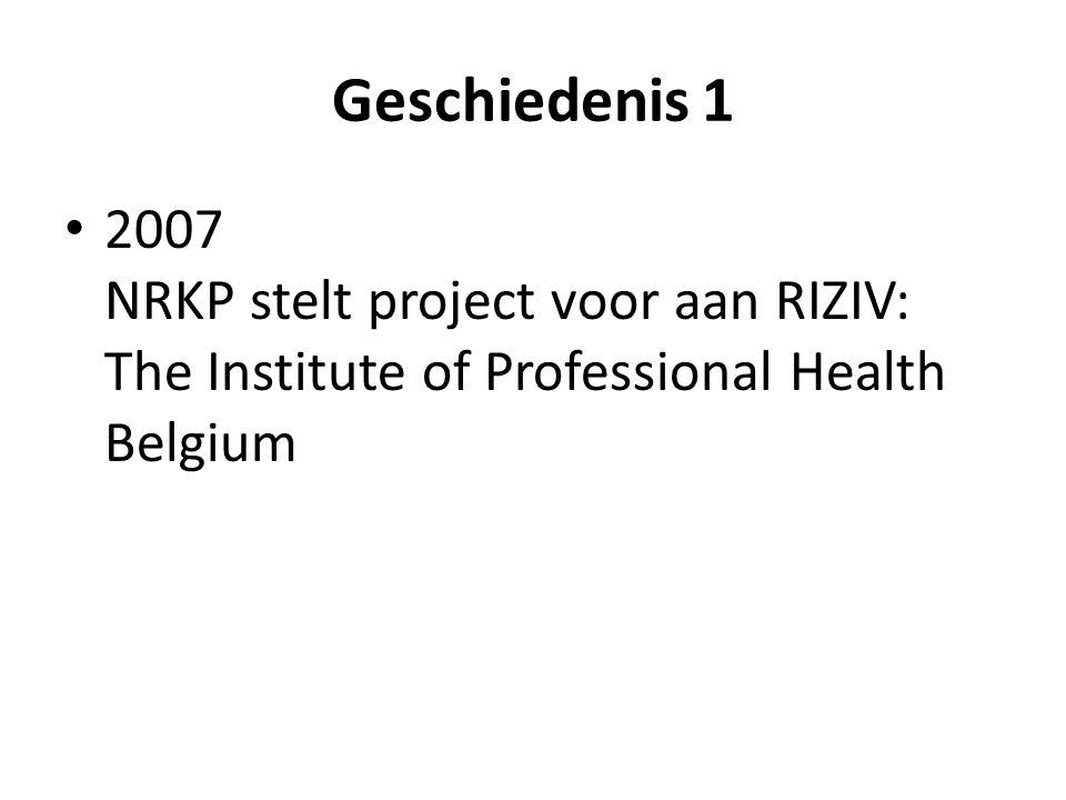 Geschiedenis 1 • 2007 NRKP stelt project voor aan RIZIV: The Institute of Professional Health Belgium • 2010 Opdracht aan het KCE voor studie naar burn-out bij Belgische huisartsen