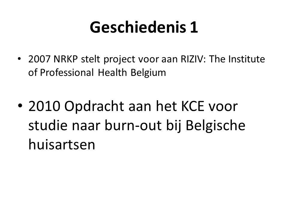 Geschiedenis 1 • 2007 NRKP stelt project voor aan RIZIV: The Institute of Professional Health Belgium • 2010 Opdracht aan het KCE voor studie naar burn- out bij Belgische huisartsen • 2011 De resultaten van de KCE- studie: 14 aanbevelingen