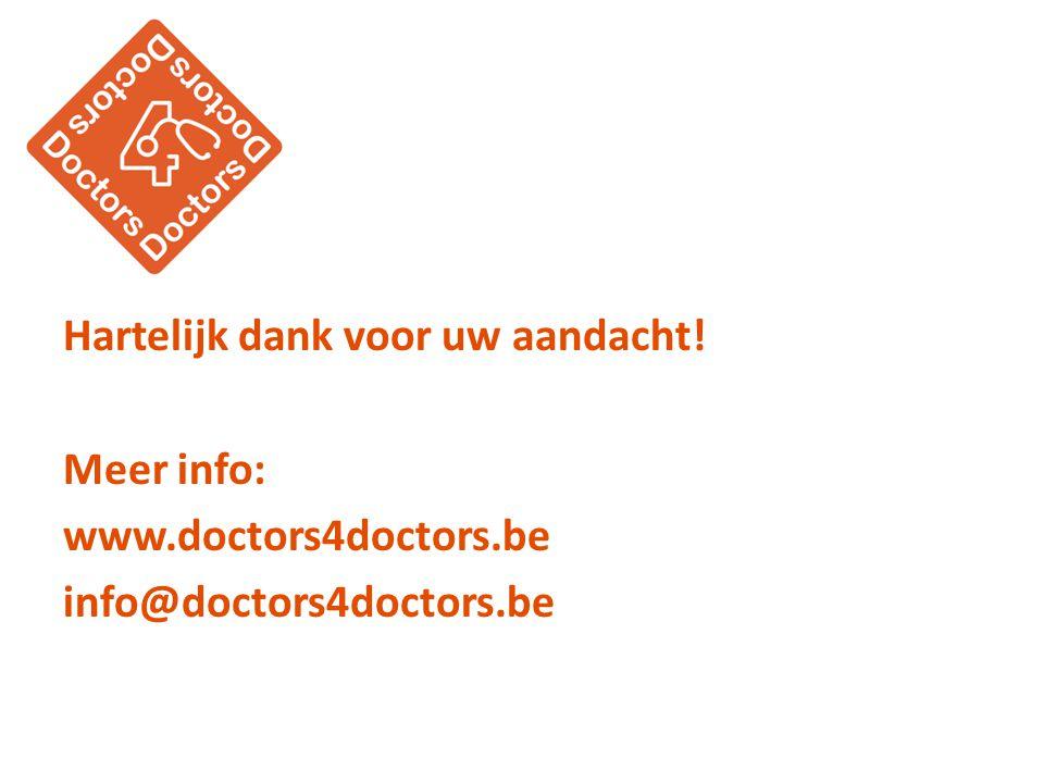 Hartelijk dank voor uw aandacht! Meer info: www.doctors4doctors.be info@doctors4doctors.be