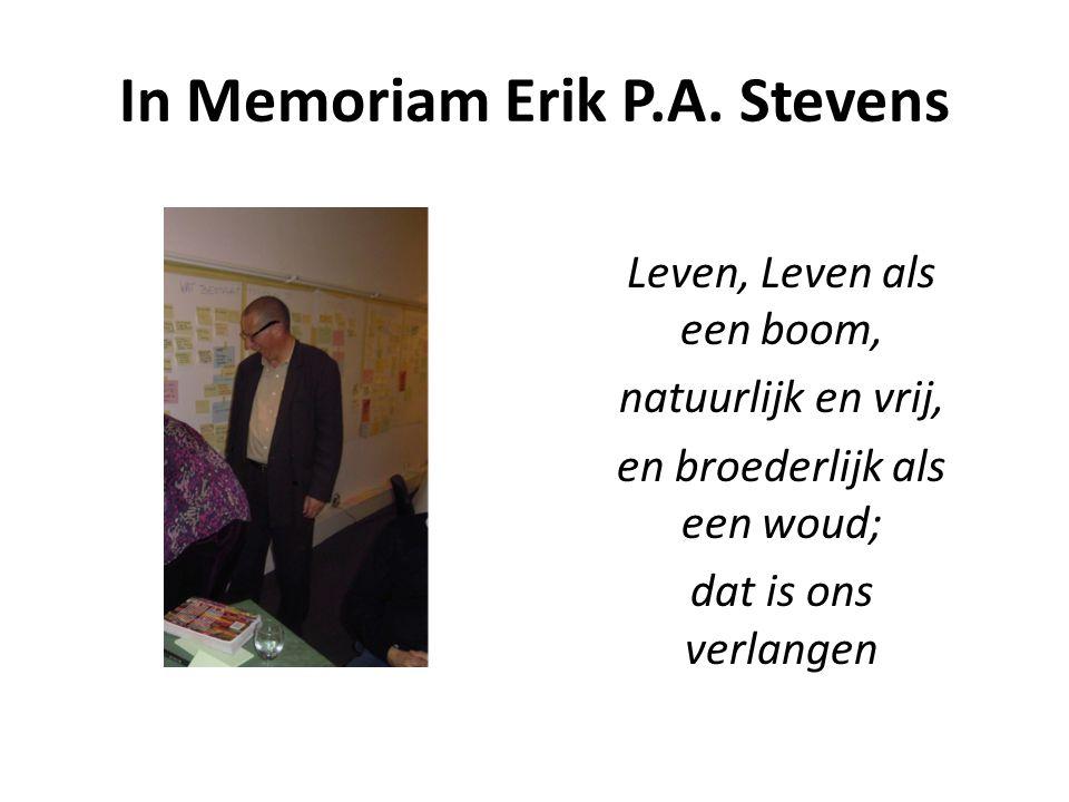 In Memoriam Erik P.A. Stevens Leven, Leven als een boom, natuurlijk en vrij, en broederlijk als een woud; dat is ons verlangen
