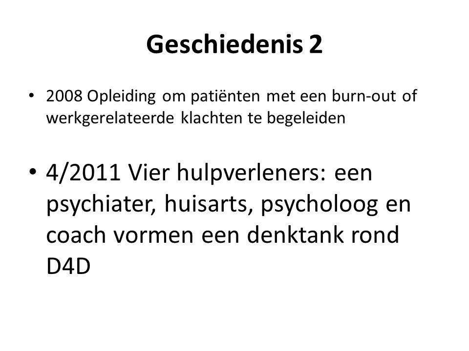 Geschiedenis 2 • 2008 Opleiding om patiënten met een burn-out of werkgerelateerde klachten te begeleiden • 4/2011 Vier hulpverleners: een psychiater, huisarts, psycholoog en coach vormen een denktank rond D4D • 10/2011 Worldcafé D4D