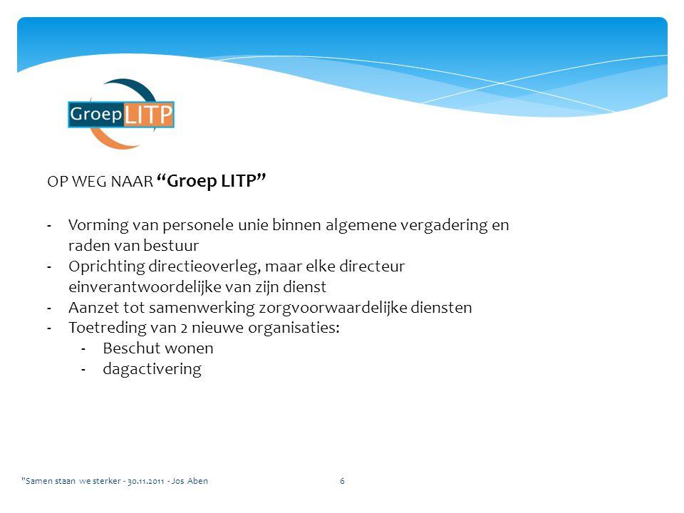 """OP WEG NAAR """"Groep LITP"""" -Vorming van personele unie binnen algemene vergadering en raden van bestuur -Oprichting directieoverleg, maar elke directeur"""
