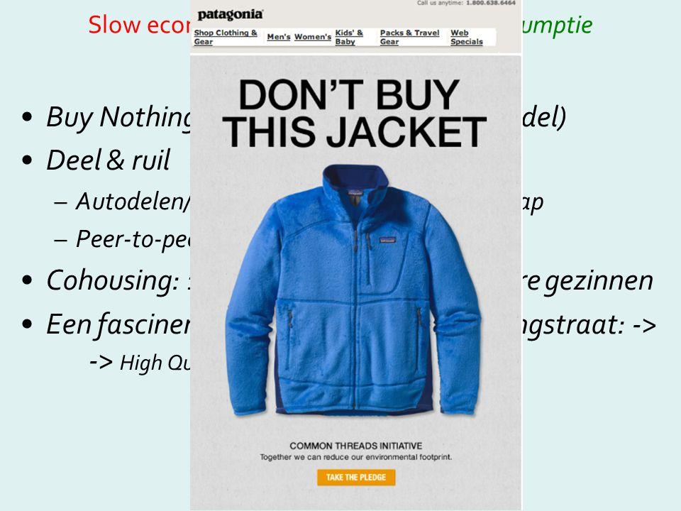 Slow economy: andere gebruiks- en consumptie patronen •Buy Nothing (van fundi tot business model) •Deel & ruil –Autodelen/bibliotheken van het gereeds