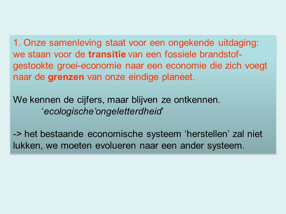 1. Onze samenleving staat voor een ongekende uitdaging: we staan voor de transitie van een fossiele brandstof- gestookte groei-economie naar een econo