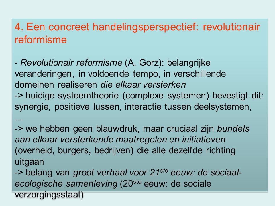 4. Een concreet handelingsperspectief: revolutionair reformisme - Revolutionair reformisme (A. Gorz): belangrijke veranderingen, in voldoende tempo, i