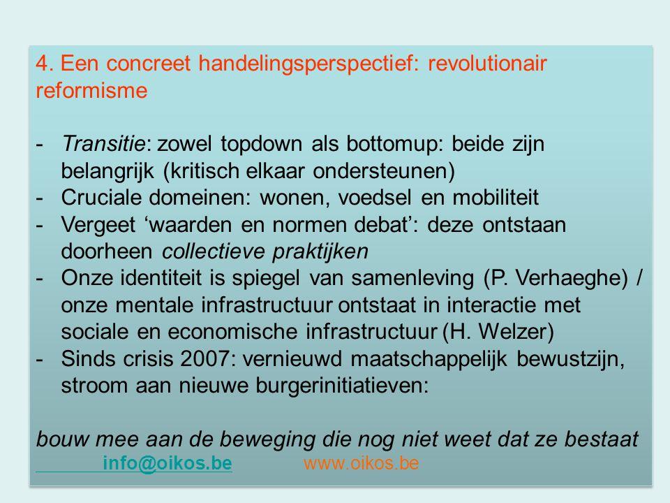 4. Een concreet handelingsperspectief: revolutionair reformisme -Transitie: zowel topdown als bottomup: beide zijn belangrijk (kritisch elkaar onderst