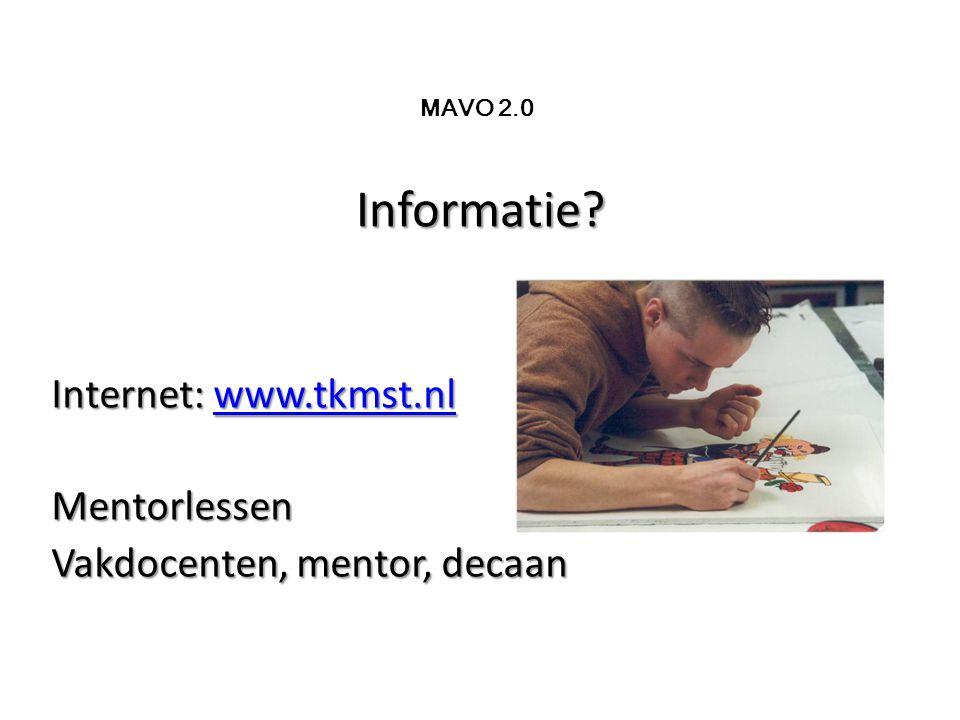 Informatie Internet: www.tkmst.nl www.tkmst.nl Mentorlessen Vakdocenten, mentor, decaan MAVO 2.0
