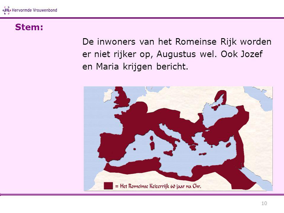 De inwoners van het Romeinse Rijk worden er niet rijker op, Augustus wel. Ook Jozef en Maria krijgen bericht. 10 Stem: