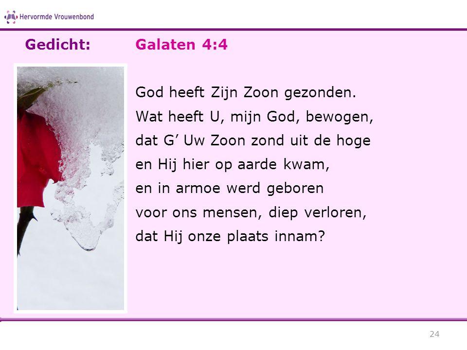 Galaten 4:4 God heeft Zijn Zoon gezonden. Wat heeft U, mijn God, bewogen, dat G' Uw Zoon zond uit de hoge en Hij hier op aarde kwam, en in armoe werd
