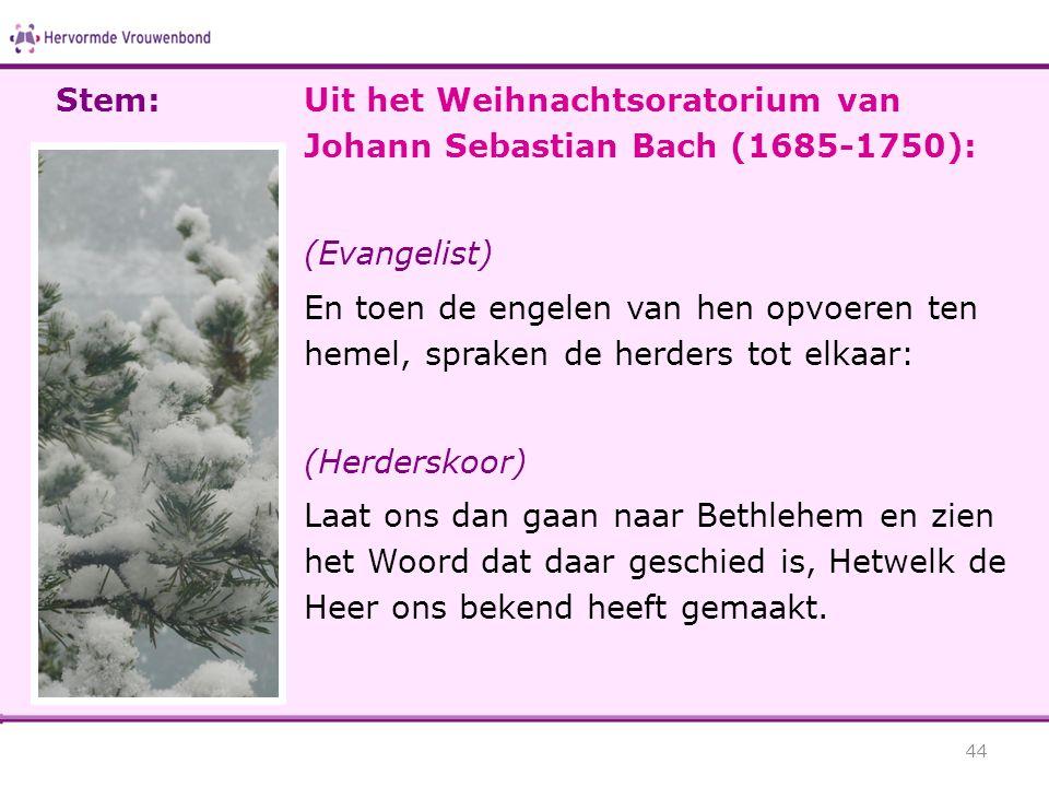 44 Stem:Uit het Weihnachtsoratorium van Johann Sebastian Bach (1685-1750): (Evangelist) En toen de engelen van hen opvoeren ten hemel, spraken de herd