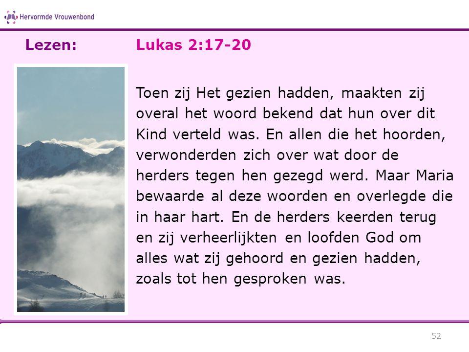 Lukas 2:17-20 Toen zij Het gezien hadden, maakten zij overal het woord bekend dat hun over dit Kind verteld was. En allen die het hoorden, verwonderde