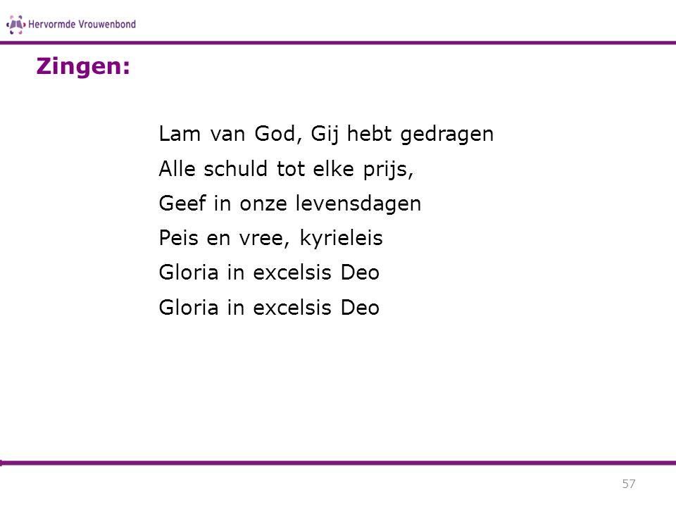 Lam van God, Gij hebt gedragen Alle schuld tot elke prijs, Geef in onze levensdagen Peis en vree, kyrieleis Gloria in excelsis Deo 57 Zingen:
