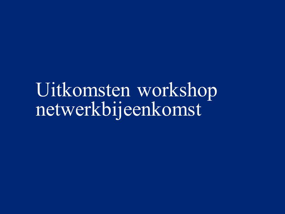 Uitkomsten workshop netwerkbijeenkomst