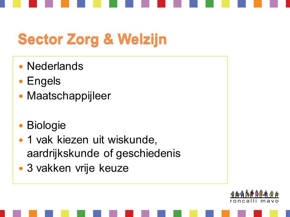 Sector Zorg & Welzijn  Nederlands  Engels  Maatschappijleer  Biologie  1 vak kiezen uit wiskunde, aardrijkskunde of geschiedenis  3 vakken vrije
