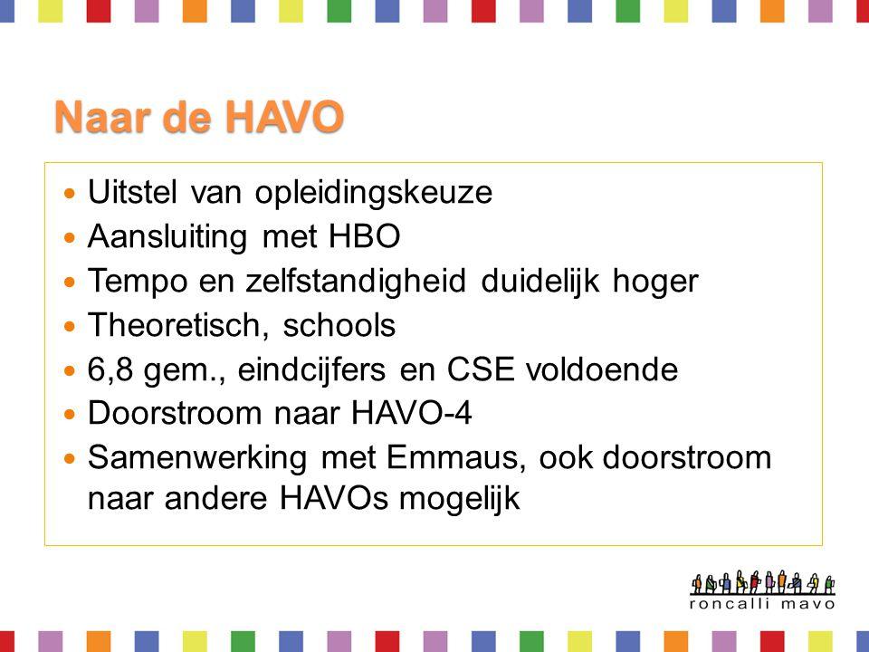 Naar de HAVO  Uitstel van opleidingskeuze  Aansluiting met HBO  Tempo en zelfstandigheid duidelijk hoger  Theoretisch, schools  6,8 gem., eindcij