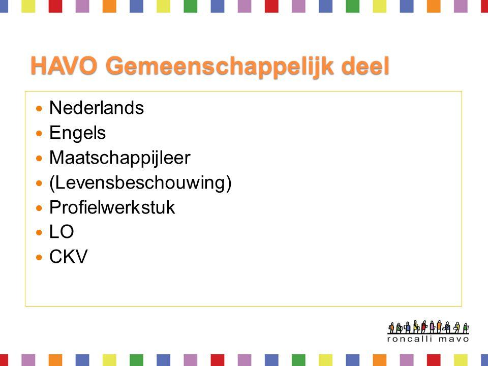 HAVO Gemeenschappelijk deel  Nederlands  Engels  Maatschappijleer  (Levensbeschouwing)  Profielwerkstuk  LO  CKV