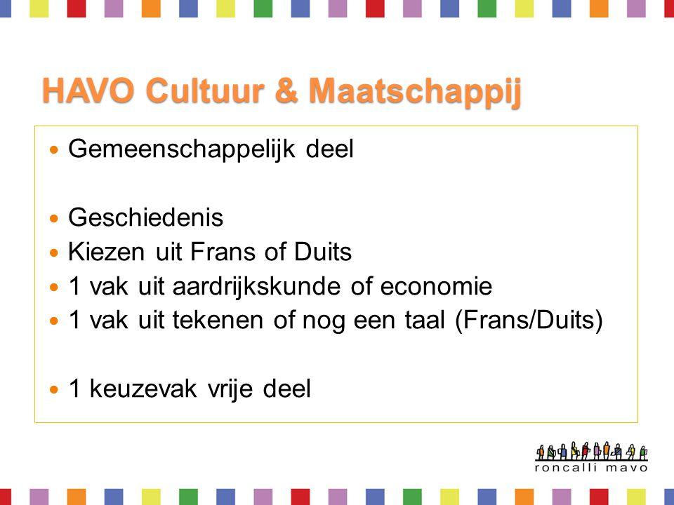 HAVO Cultuur & Maatschappij  Gemeenschappelijk deel  Geschiedenis  Kiezen uit Frans of Duits  1 vak uit aardrijkskunde of economie  1 vak uit tek