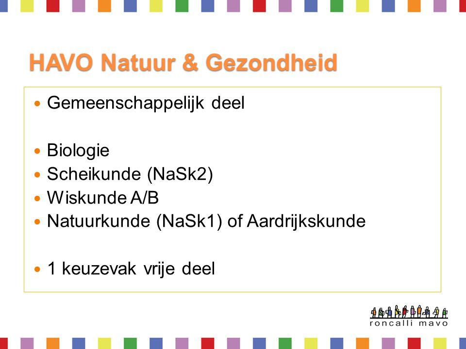 HAVO Natuur & Gezondheid  Gemeenschappelijk deel  Biologie  Scheikunde (NaSk2)  Wiskunde A/B  Natuurkunde (NaSk1) of Aardrijkskunde  1 keuzevak