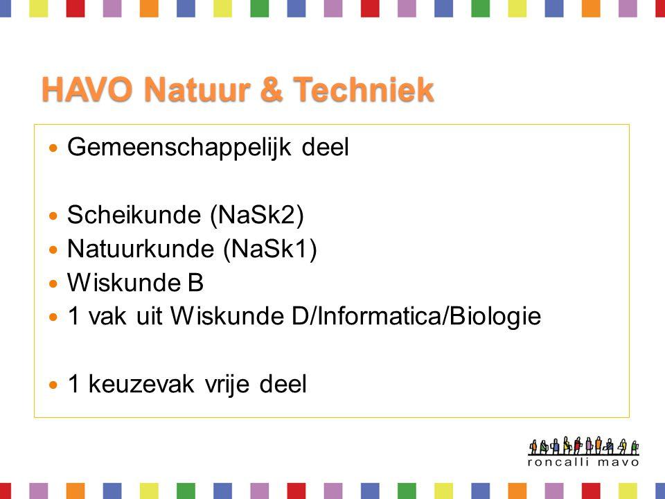 HAVO Natuur & Techniek  Gemeenschappelijk deel  Scheikunde (NaSk2)  Natuurkunde (NaSk1)  Wiskunde B  1 vak uit Wiskunde D/Informatica/Biologie 