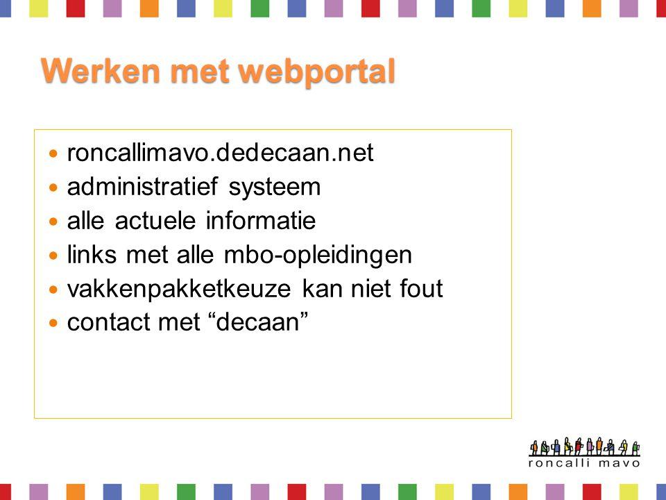 Werken met webportal  roncallimavo.dedecaan.net  administratief systeem  alle actuele informatie  links met alle mbo-opleidingen  vakkenpakketkeu