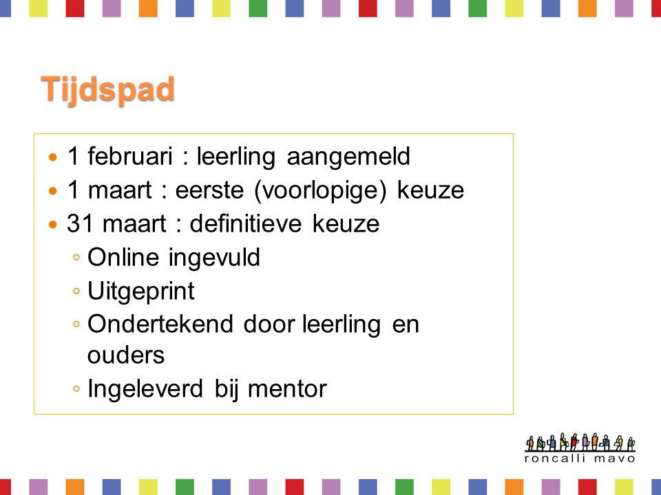 Tijdspad  1 februari : leerling aangemeld  1 maart : eerste (voorlopige) keuze  31 maart : definitieve keuze ◦ Online ingevuld ◦ Uitgeprint ◦ Onder
