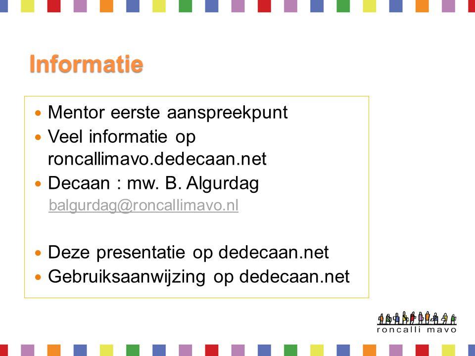 Informatie  Mentor eerste aanspreekpunt  Veel informatie op roncallimavo.dedecaan.net  Decaan : mw. B. Algurdag balgurdag@roncallimavo.nl  Deze pr