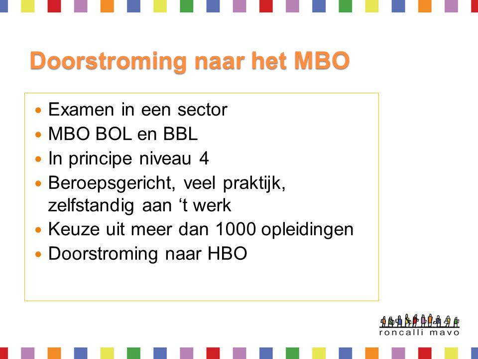  Examen in een sector  MBO BOL en BBL  In principe niveau 4  Beroepsgericht, veel praktijk, zelfstandig aan 't werk  Keuze uit meer dan 1000 ople