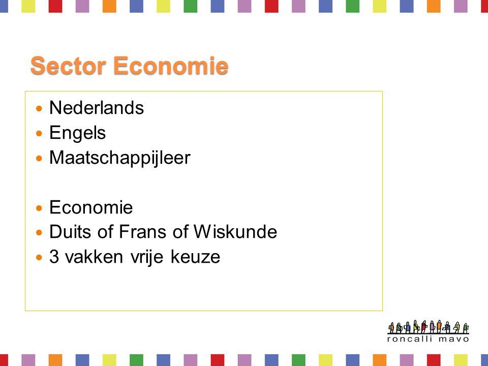 Sector Economie  Nederlands  Engels  Maatschappijleer  Economie  Duits of Frans of Wiskunde  3 vakken vrije keuze