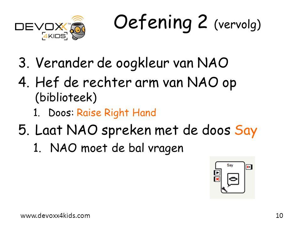 www.devoxx4kids.com Oefening 2 (vervolg) 3.Verander de oogkleur van NAO 4.Hef de rechter arm van NAO op (biblioteek) 1.Doos: Raise Right Hand 5.Laat N