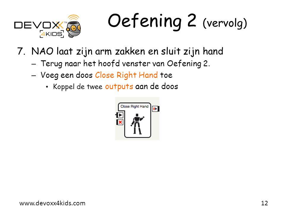 www.devoxx4kids.com Oefening 2 (vervolg) 7.NAO laat zijn arm zakken en sluit zijn hand – Terug naar het hoofd venster van Oefening 2. – Voeg een doos