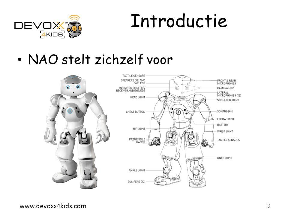 www.devoxx4kids.com Choregraphe • Programmeer software – Hiermee kunnen NAO gebruikers op een eenvoudige manier beweging en interactief gedrag aanmaken en bewerken – Demonstratie 3