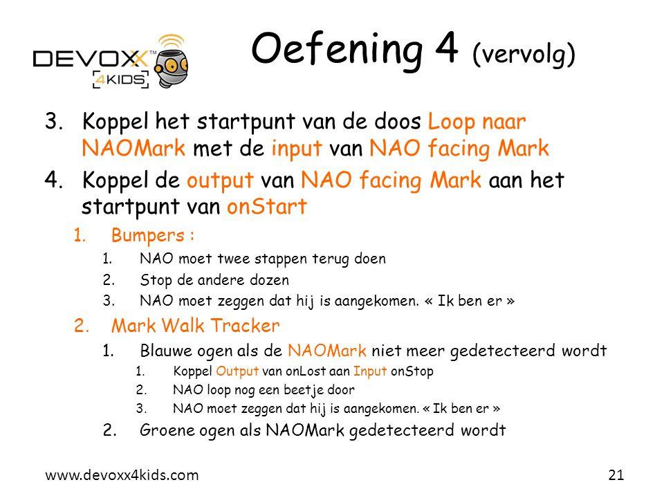 www.devoxx4kids.com Oefening 4 (vervolg) 3.Koppel het startpunt van de doos Loop naar NAOMark met de input van NAO facing Mark 4.Koppel de output van