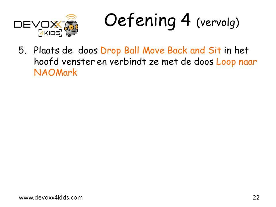 www.devoxx4kids.com Oefening 4 (vervolg) 5.Plaats de doos Drop Ball Move Back and Sit in het hoofd venster en verbindt ze met de doos Loop naar NAOMar