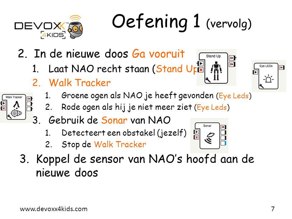 www.devoxx4kids.com 2.In de nieuwe doos Ga vooruit 1.Laat NAO recht staan (Stand Up) 2.Walk Tracker 1.Groene ogen als NAO je heeft gevonden (Eye Leds)