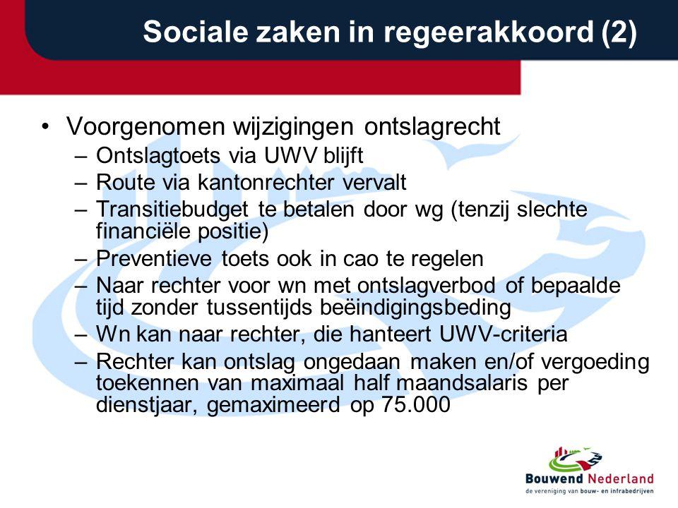 Sociale zaken in regeerakkoord (2) •Voorgenomen wijzigingen ontslagrecht –Ontslagtoets via UWV blijft –Route via kantonrechter vervalt –Transitiebudge