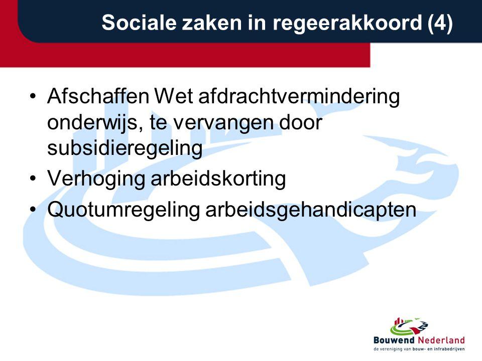 Sociale zaken in regeerakkoord (4) •Afschaffen Wet afdrachtvermindering onderwijs, te vervangen door subsidieregeling •Verhoging arbeidskorting •Quotu