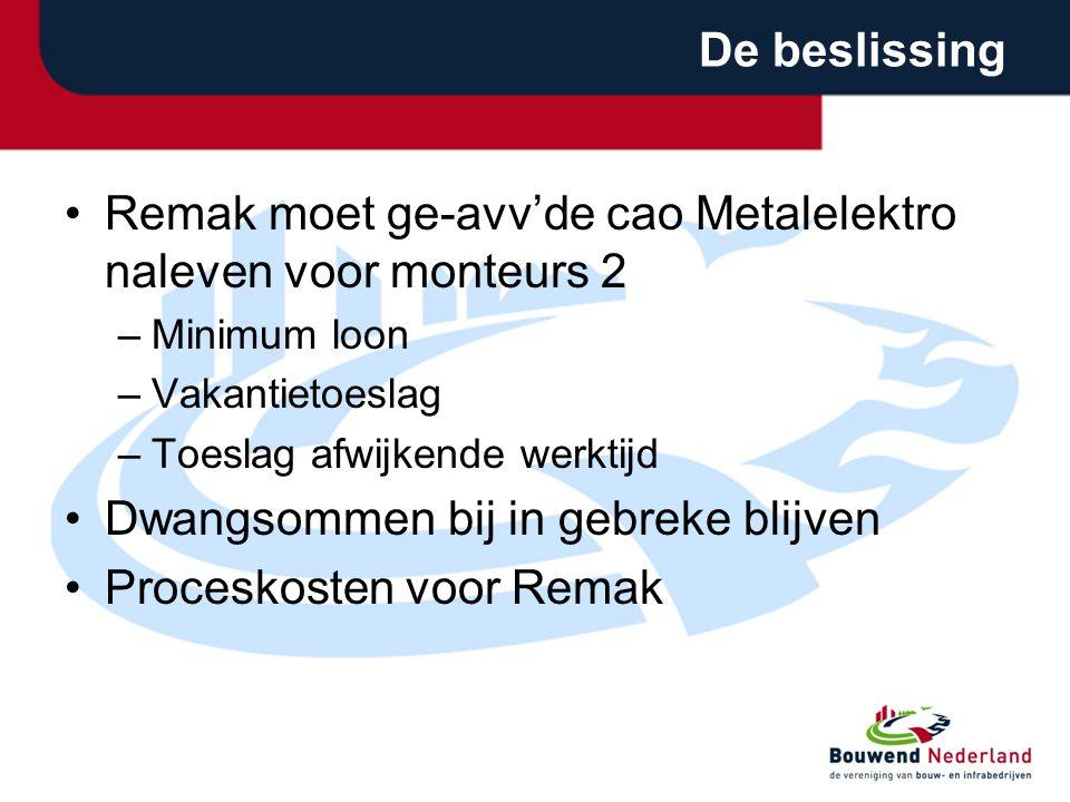 De beslissing •Remak moet ge-avv'de cao Metalelektro naleven voor monteurs 2 –Minimum loon –Vakantietoeslag –Toeslag afwijkende werktijd •Dwangsommen