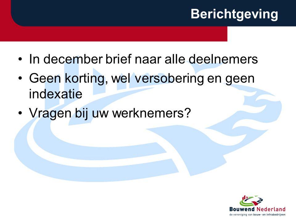 Berichtgeving •In december brief naar alle deelnemers •Geen korting, wel versobering en geen indexatie •Vragen bij uw werknemers?