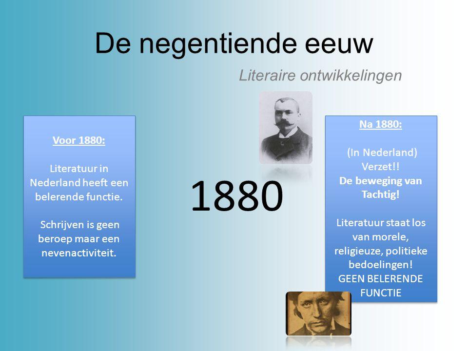 De negentiende eeuw Literaire ontwikkelingen 1880 Voor 1880: Literatuur in Nederland heeft een belerende functie. Schrijven is geen beroep maar een ne