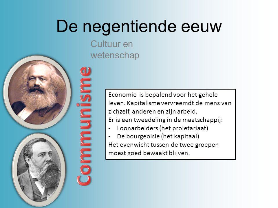 De negentiende eeuw Cultuur en wetenschap Economie is bepalend voor het gehele leven. Kapitalisme vervreemdt de mens van zichzelf, anderen en zijn arb