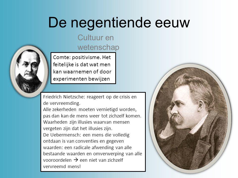 De negentiende eeuw Cultuur en wetenschap Comte: positivisme. Het feitelijke is dat wat men kan waarnemen of door experimenten bewijzen Friedrich Niet